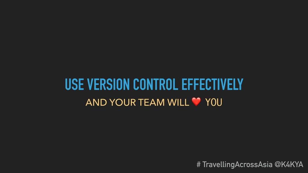 USE VERSION CONTROL EFFECTIVELY AND YOUR TEAM W...