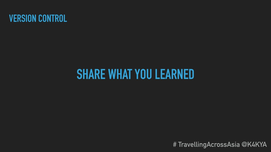 VERSION CONTROL SHARE WHAT YOU LEARNED # Travel...
