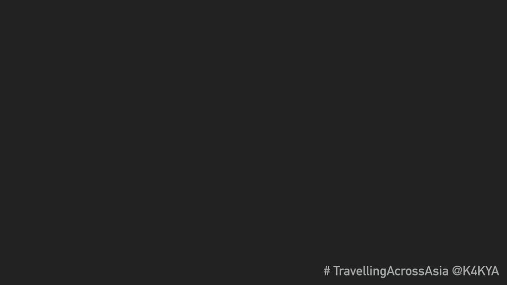 # TravellingAcrossAsia @K4KYA
