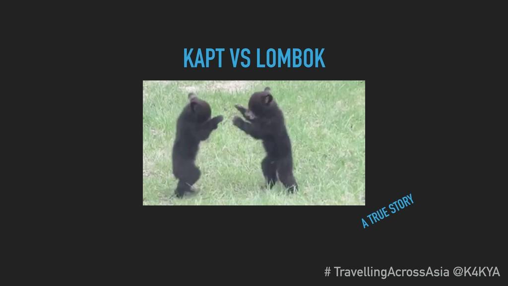 KAPT VS LOMBOK A TRUE STORY # TravellingAcrossA...