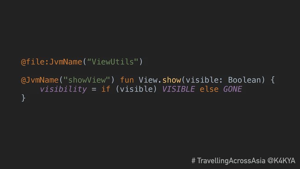 "@file:JvmName(""ViewUtils"") @JvmName(""showView"")..."
