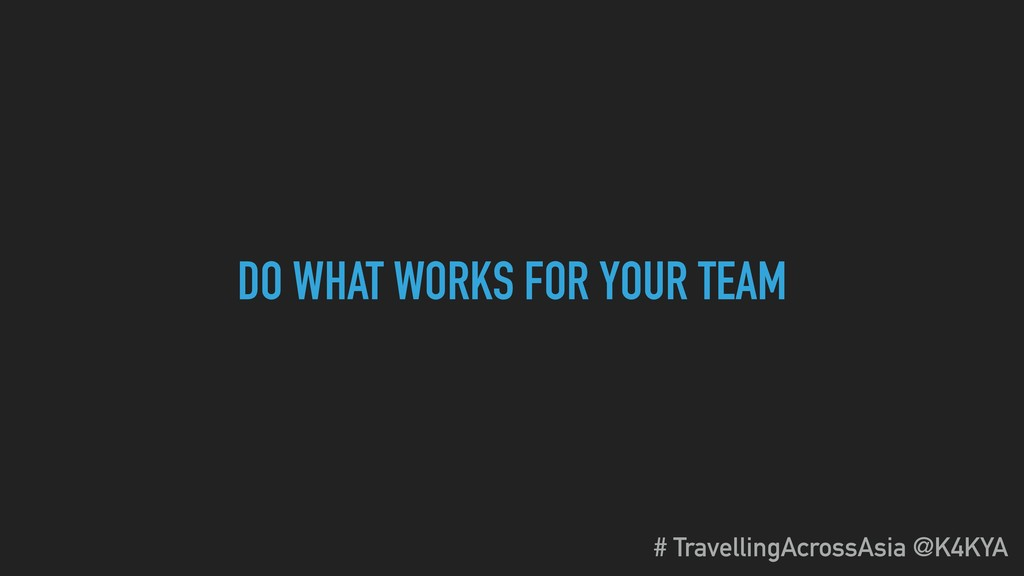DO WHAT WORKS FOR YOUR TEAM # TravellingAcrossA...