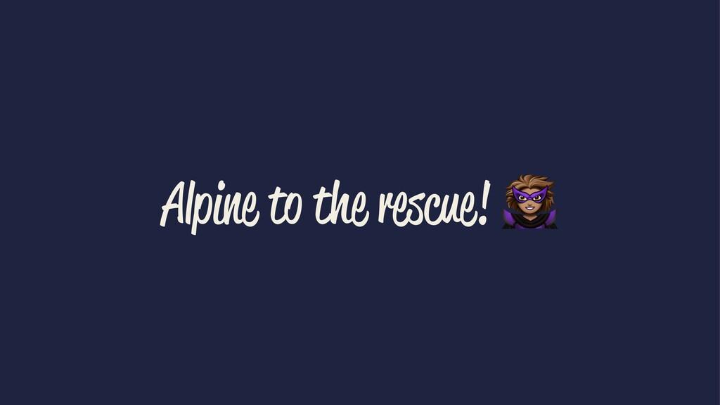 Alpine to the rescue!