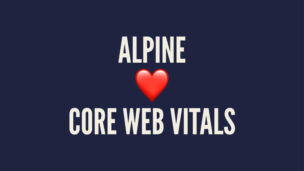 ALPINE ❤ CORE WEB VITALS