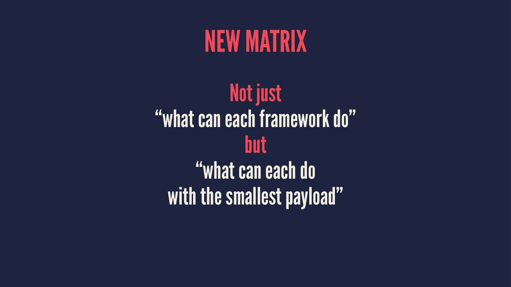 """NEW MATRIX Not just """"what can each framework do..."""