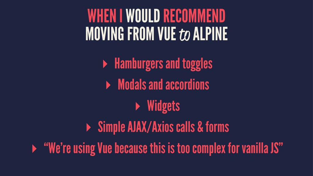 WHEN I WOULD RECOMMEND MOVING FROM VUE to ALPIN...