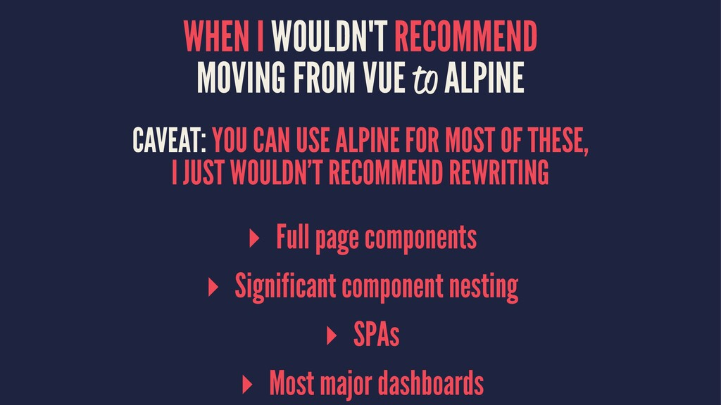 WHEN I WOULDN'T RECOMMEND MOVING FROM VUE to AL...