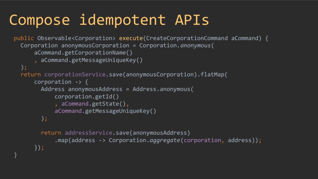 Compose idempotent APIs public Observable<Corpo...