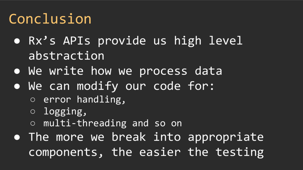 Conclusion ● Rx's APIs provide us high level ab...