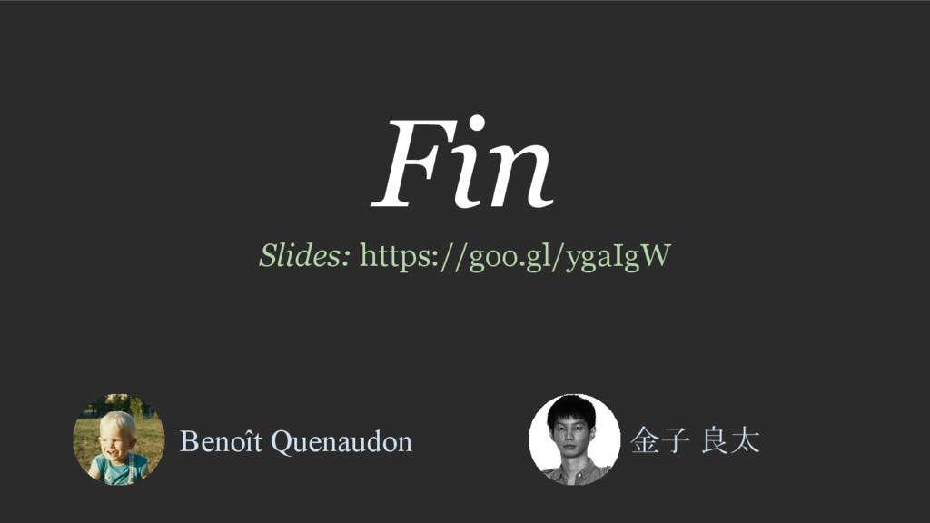 Fin Slides: https://goo.gl/ygaIgW Benoît Quenau...