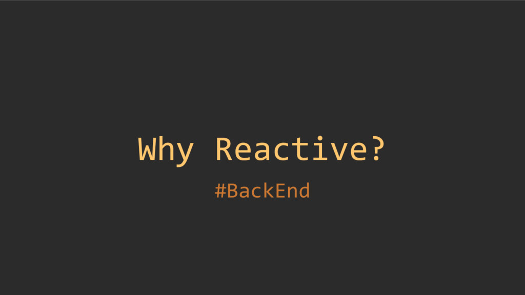 Why Reactive? #BackEnd