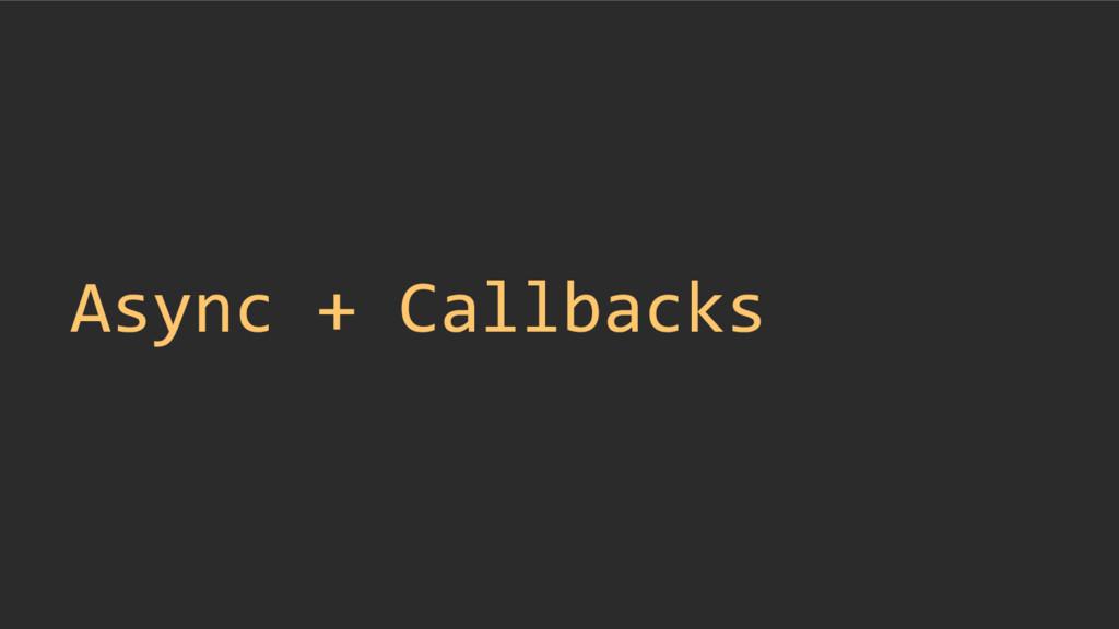 Async + Callbacks