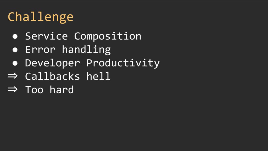 Challenge ● Service Composition ● Error handlin...