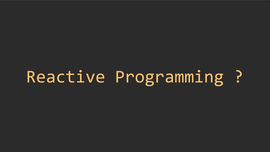 Reactive Programming ?