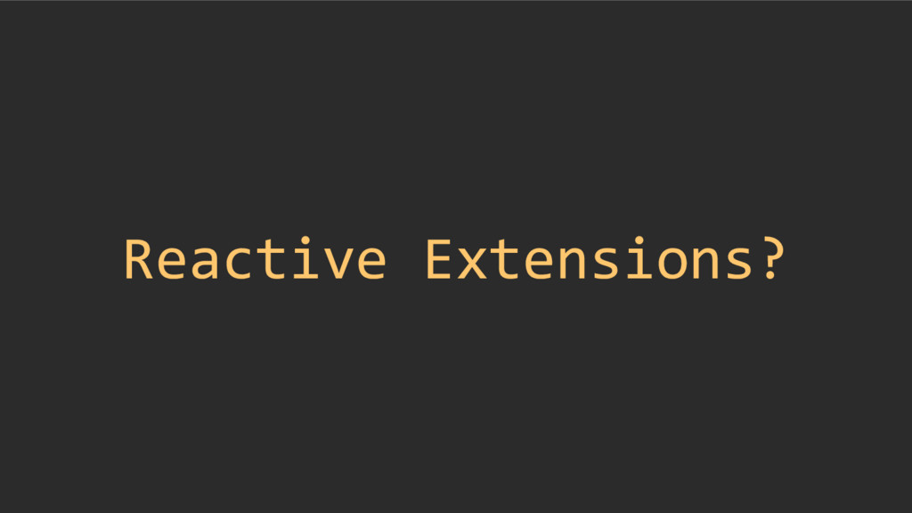 Reactive Extensions?