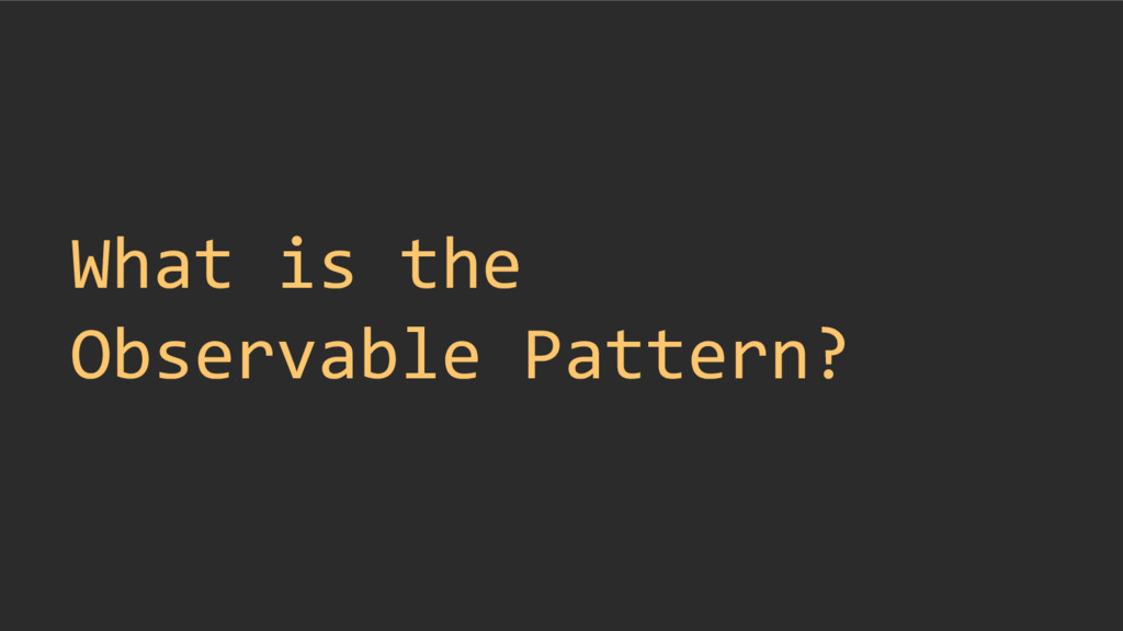 What is the Observable Pattern?
