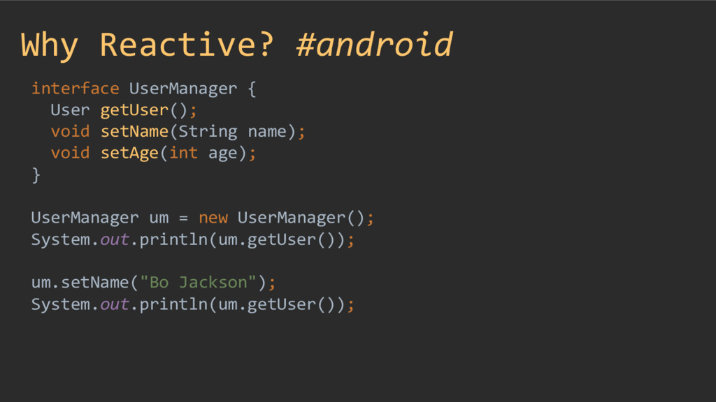 Why Reactive? #android interface UserManager { ...