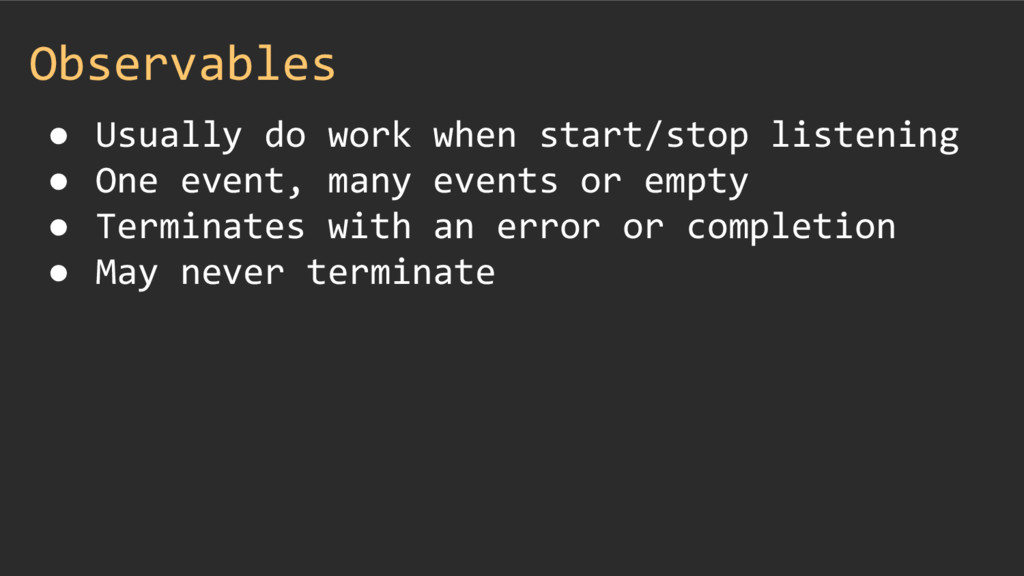 Observables ● Usually do work when start/stop l...