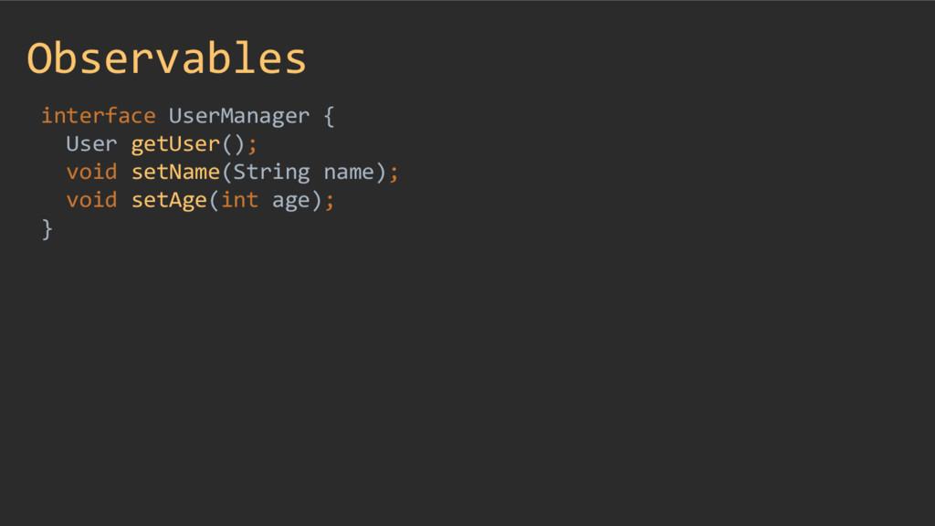 Observables interface UserManager { User getUse...
