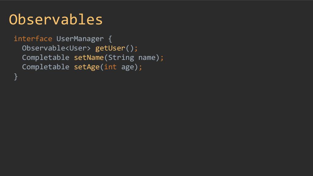 Observables interface UserManager { Observable<...