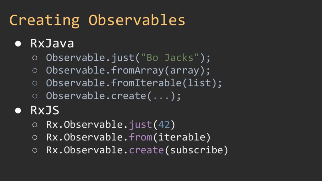 Creating Observables ● RxJava ○ Observable.just...