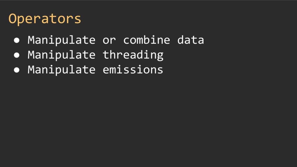 Operators ● Manipulate or combine data ● Manipu...