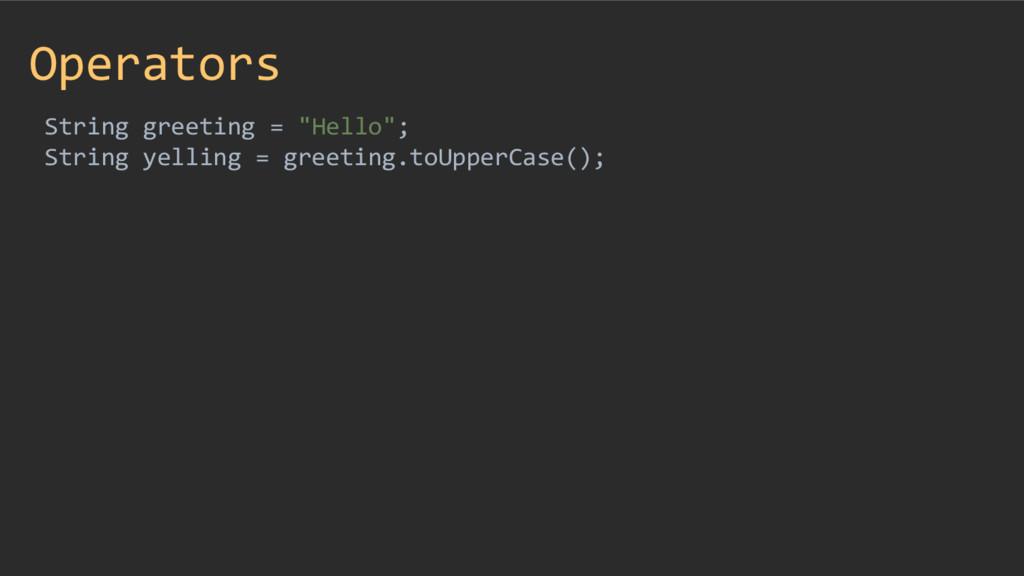 "Operators String greeting = ""Hello""; String yel..."