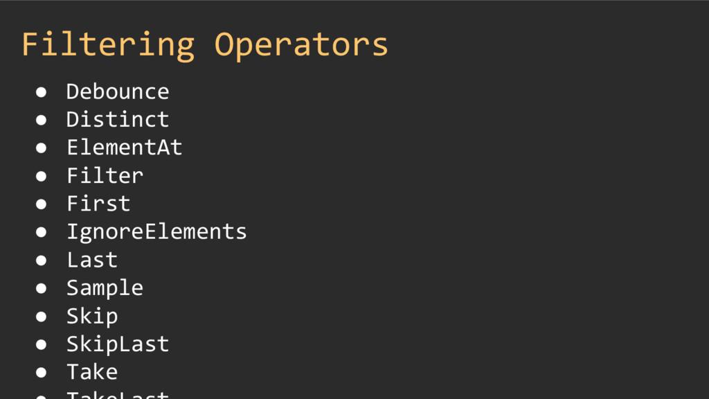 Filtering Operators ● Debounce ● Distinct ● Ele...