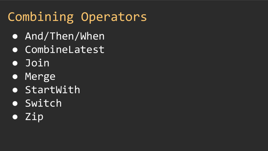 Combining Operators ● And/Then/When ● CombineLa...