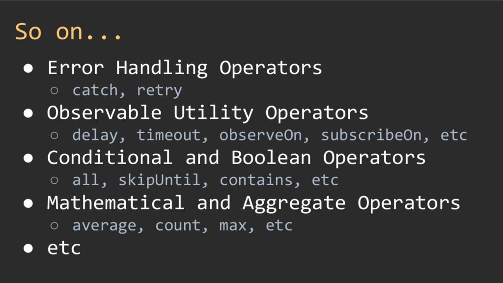 So on... ● Error Handling Operators ○ catch, re...