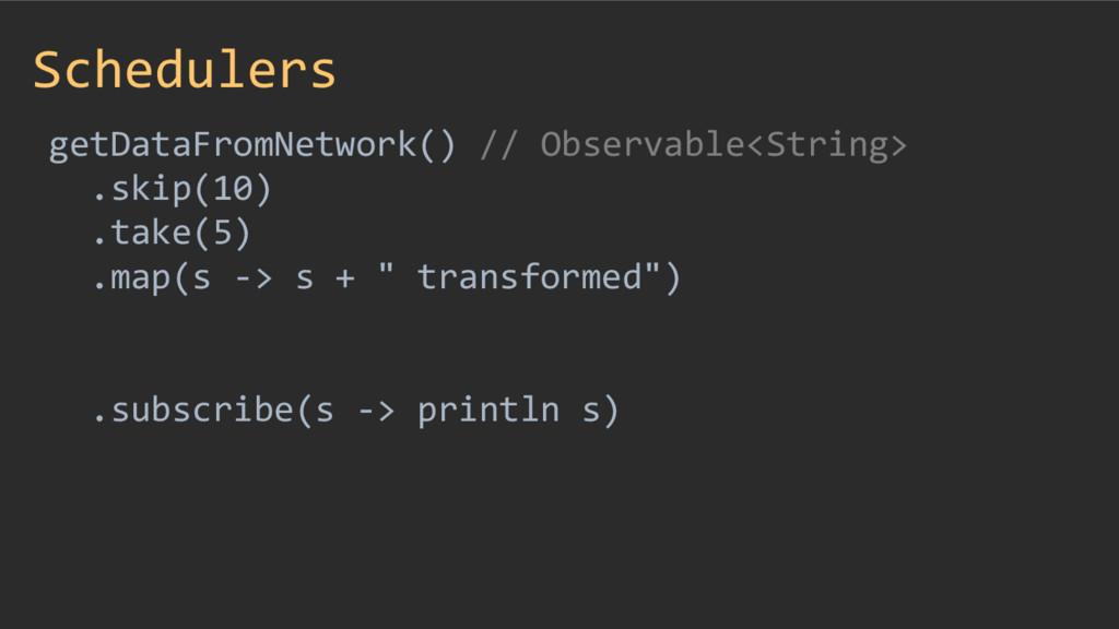 Schedulers getDataFromNetwork() // Observable<S...
