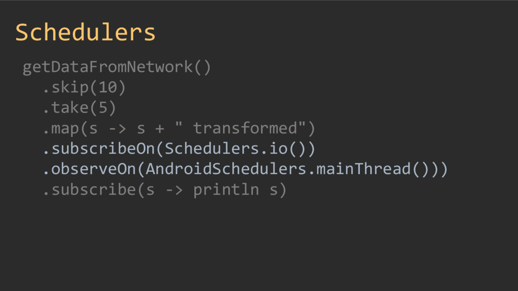 Schedulers getDataFromNetwork() .skip(10) .take...
