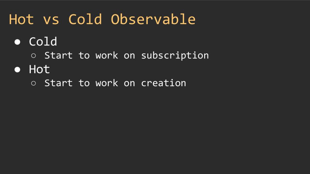 Hot vs Cold Observable ● Cold ○ Start to work o...