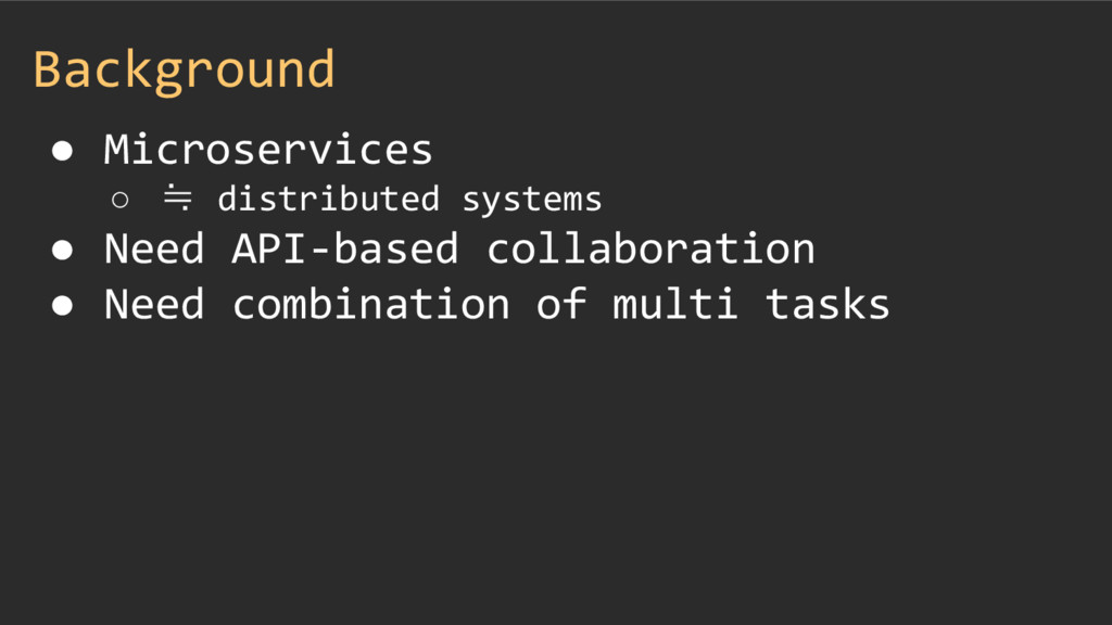 Background ● Microservices ○ ≒ distributed syst...