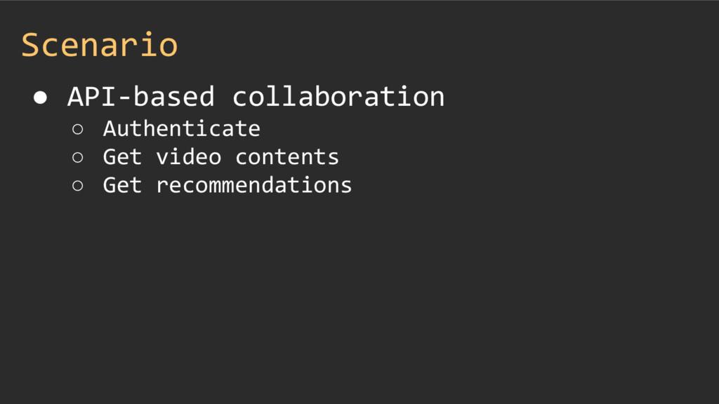 Scenario ● API-based collaboration ○ Authentica...