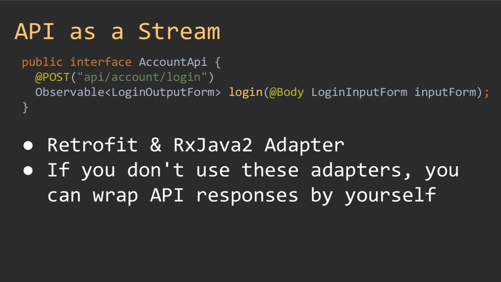 API as a Stream public interface AccountApi { @...