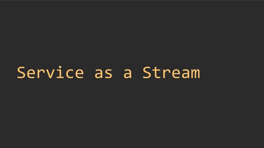 Service as a Stream