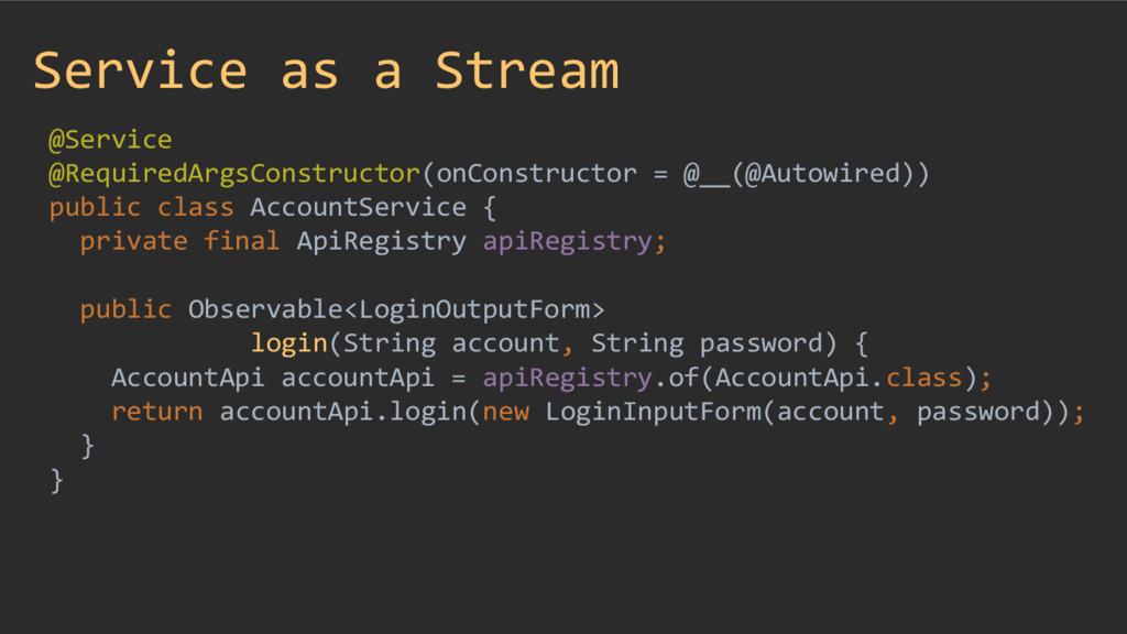 Service as a Stream @Service @RequiredArgsConst...