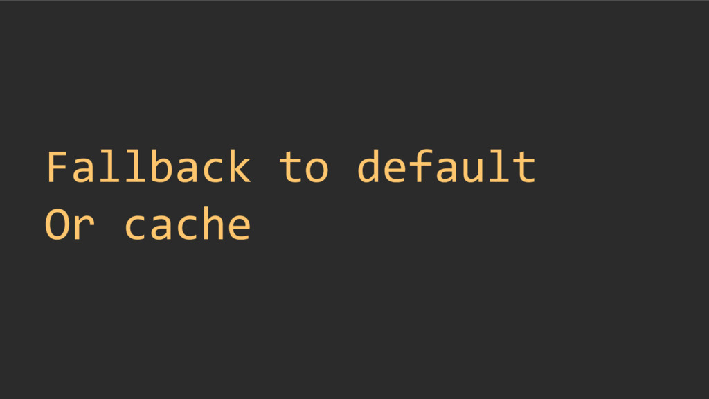 Fallback to default Or cache