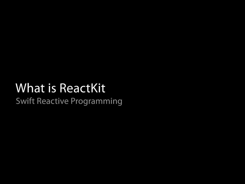 What is ReactKit Swift Reactive Programming