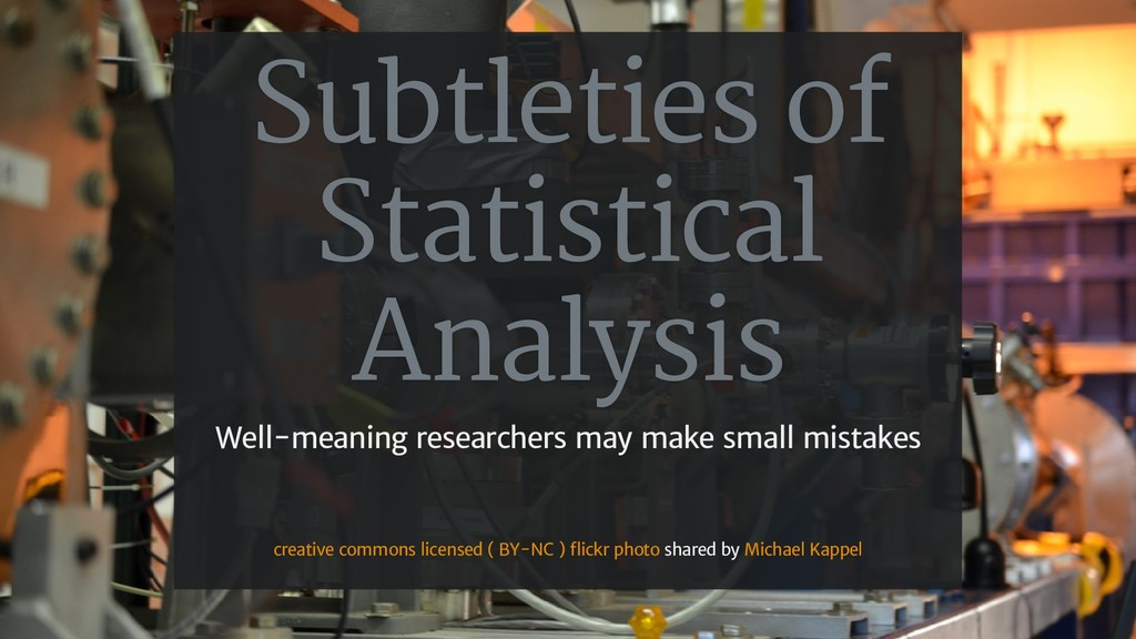 Subtleties of Statistical Analysis Well-meaning...