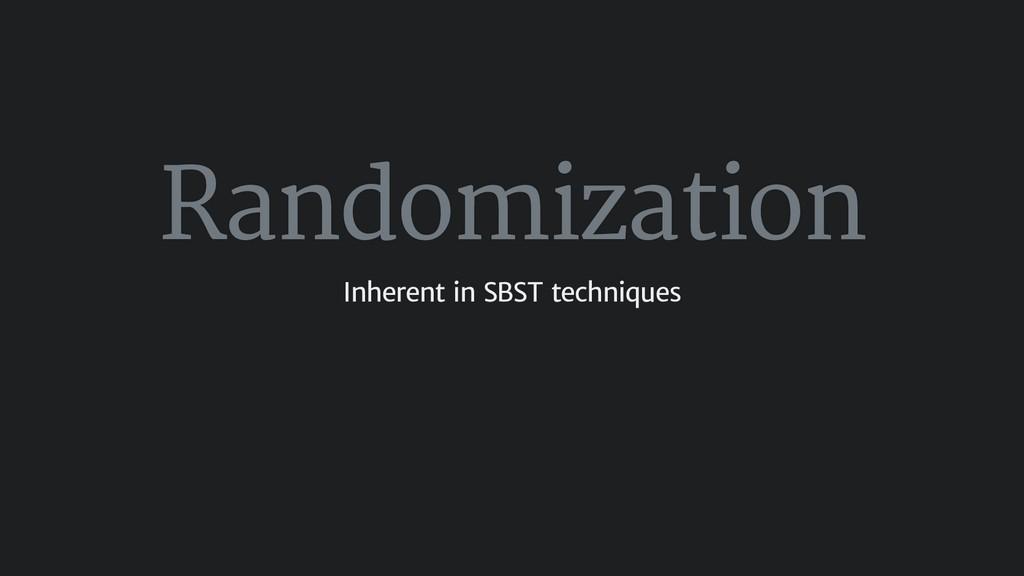 Randomization Inherent in SBST techniques