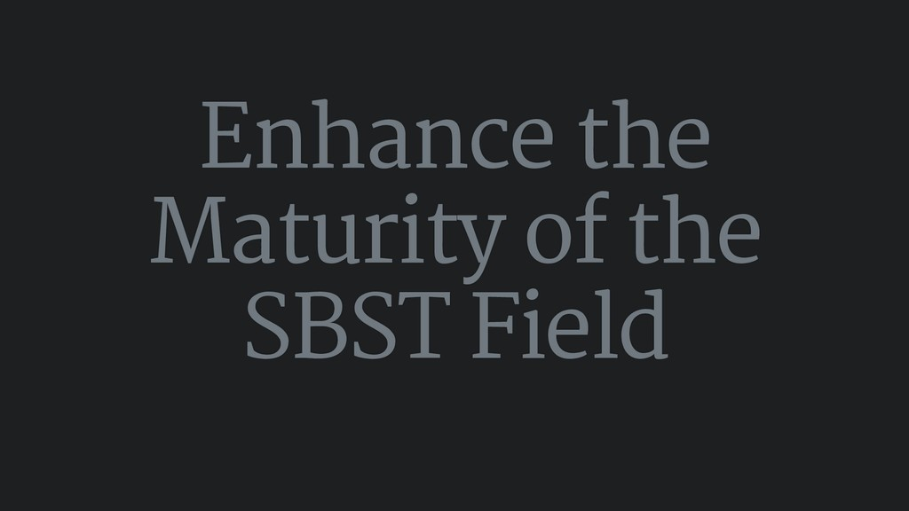 Enhance the Maturity of the SBST Field
