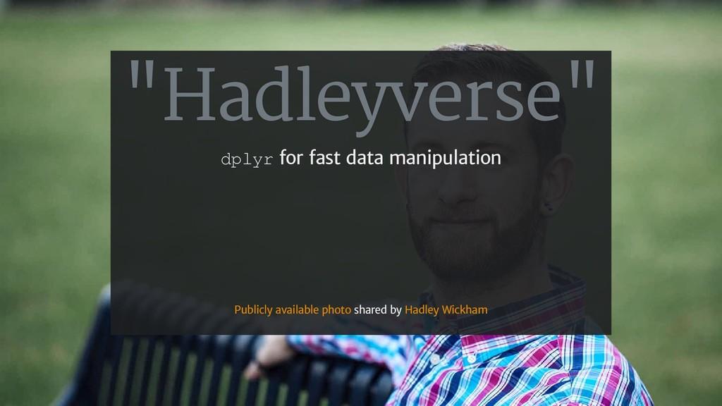 """Hadleyverse"" dplyr for fast data manipulation ..."