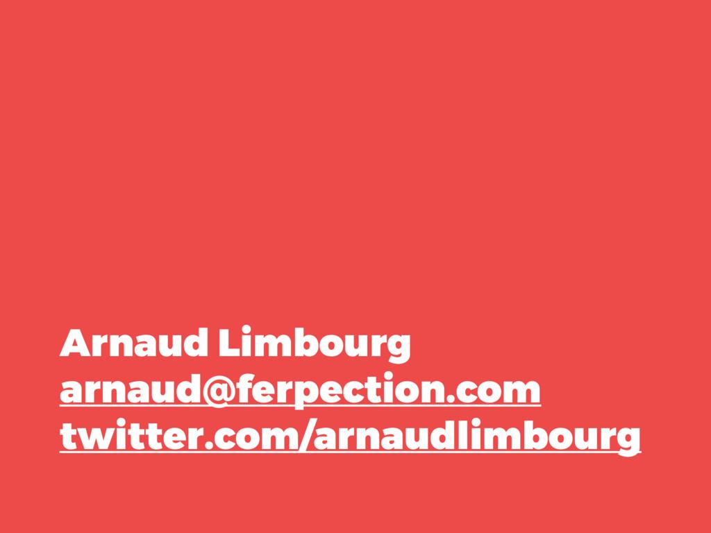 Arnaud Limbourg arnaud@ferpection.com twitter.c...