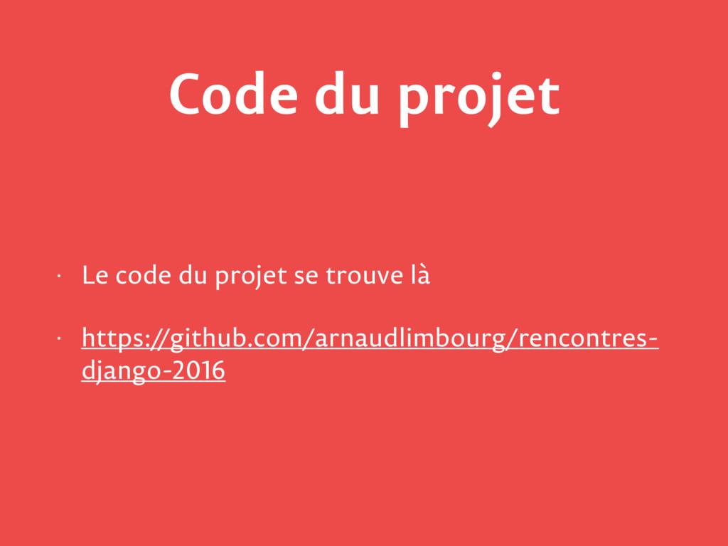 Code du projet • Le code du projet se trouve là...