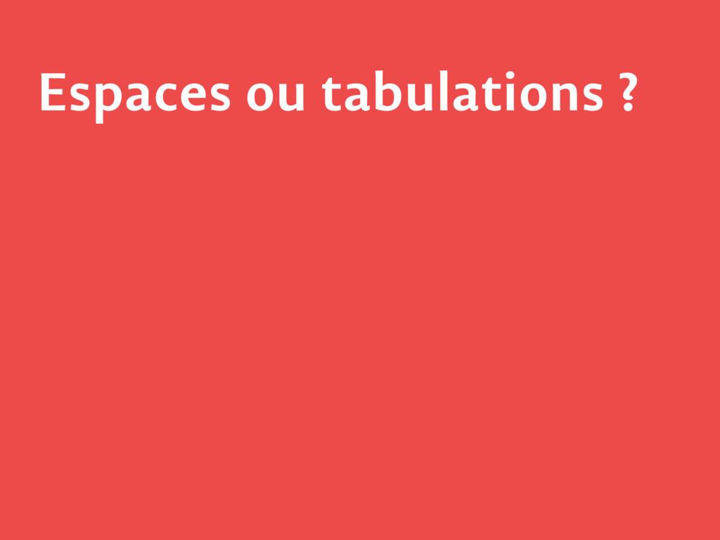 Espaces ou tabulations ?
