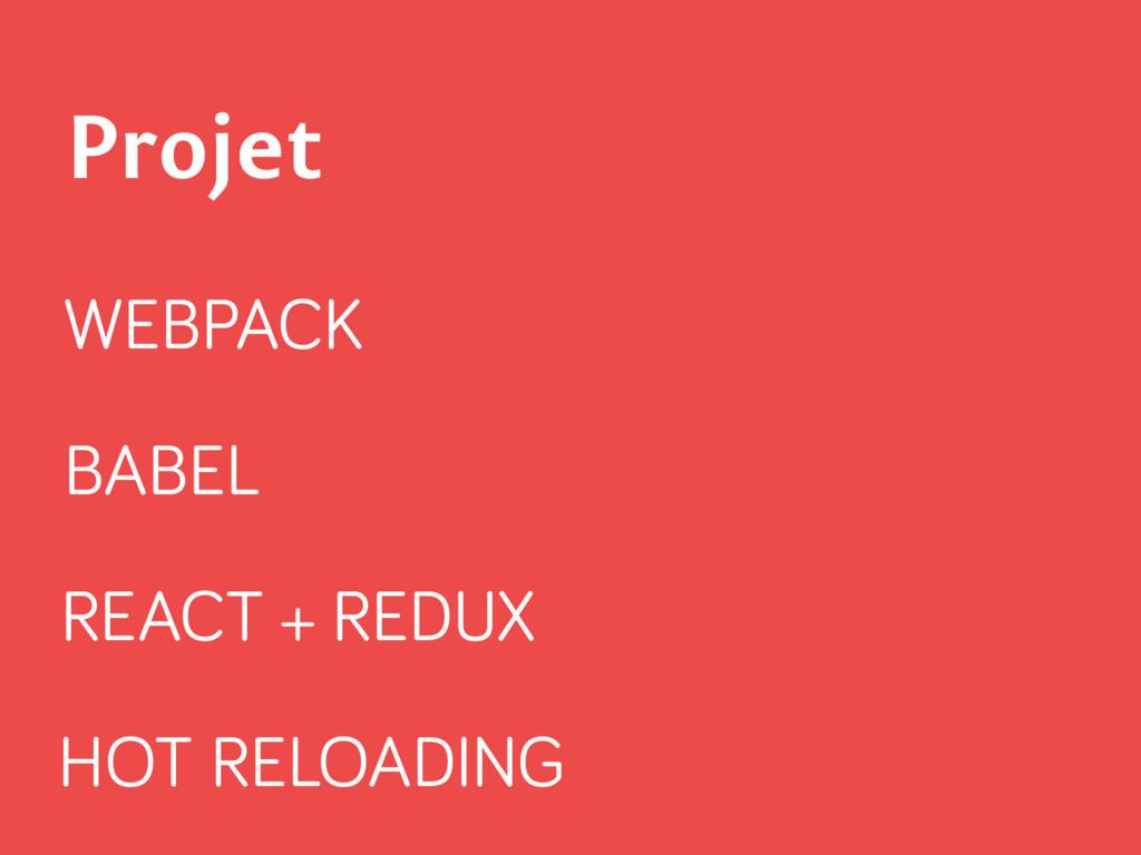WEBPACK BABEL REACT + REDUX HOT RELOADING Projet