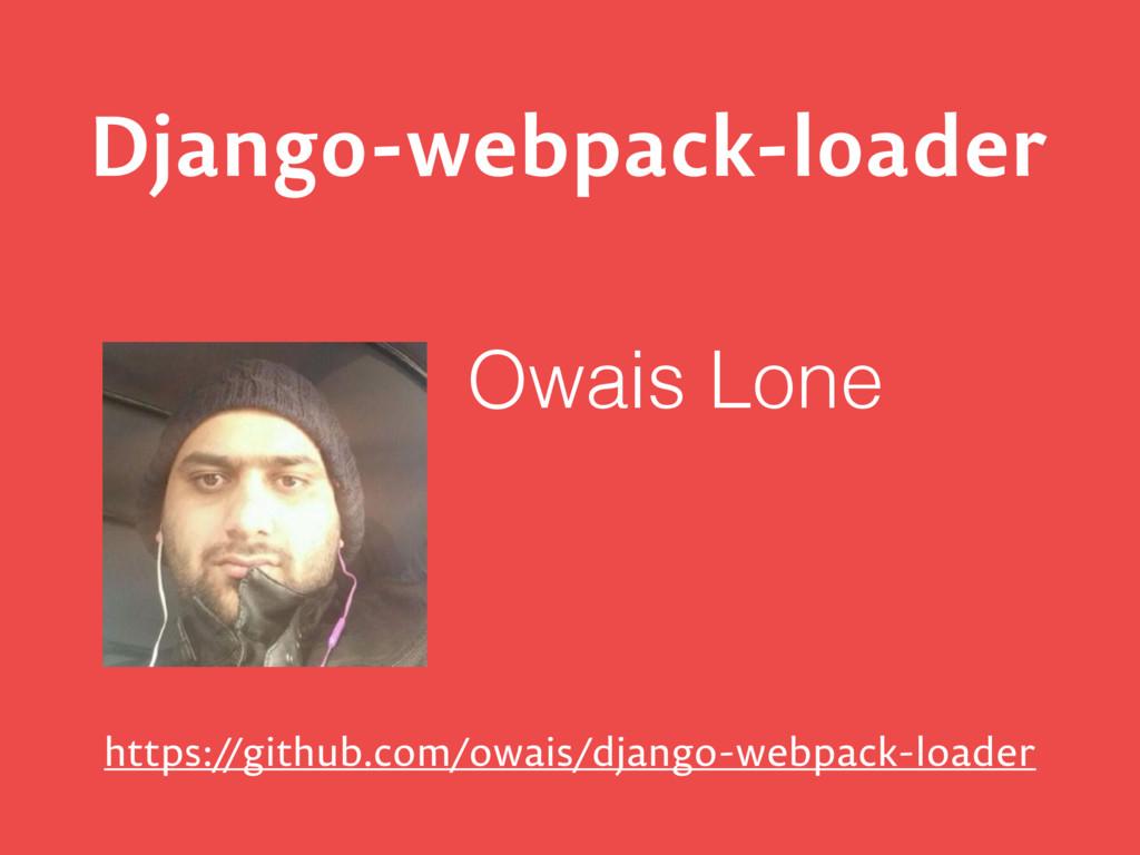 Django-webpack-loader Owais Lone https:/ /githu...
