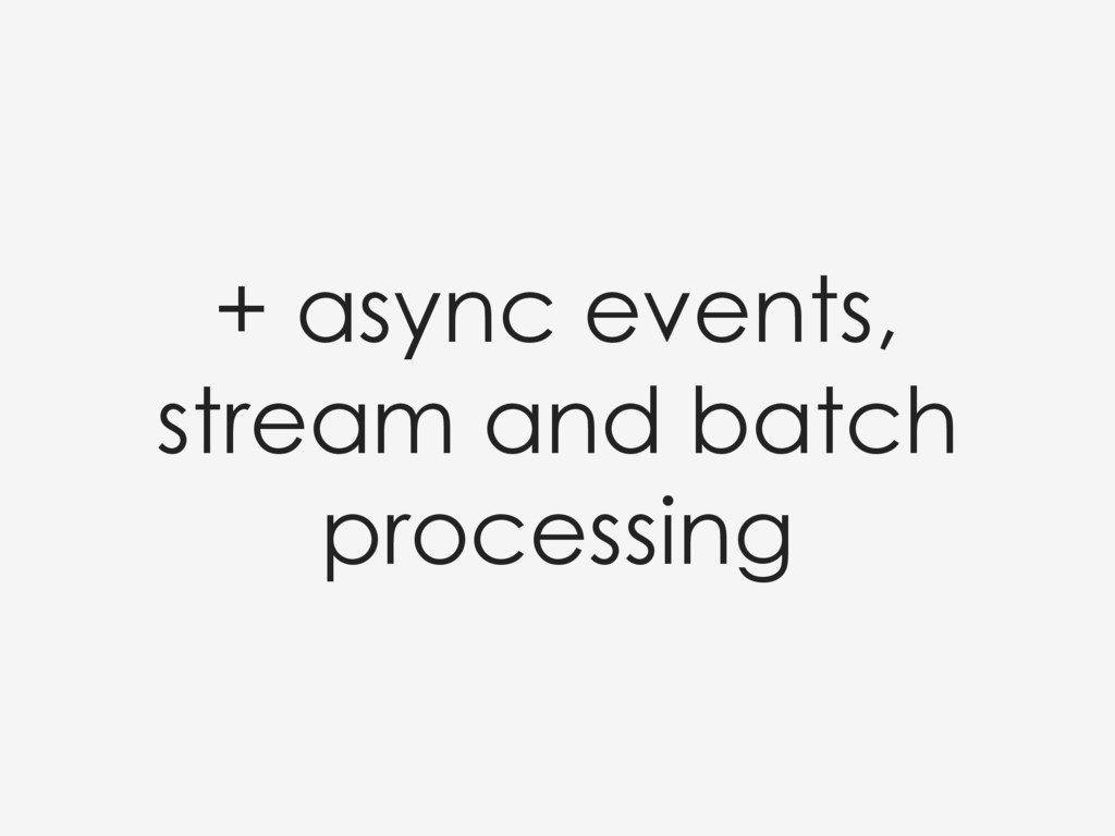+ async events, stream and batch processing